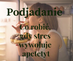 Podjadanie – gdy stres wzmaga apetyt